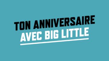 Fête ton anniversaire avec Big Little